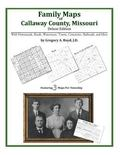 Family Maps of Callaway County, Missouri, Deluxe Edition : With Homesteads, Roads, Waterways...