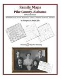 Family Maps of Pike County, Alabama, Deluxe Edition : With Homesteads, Roads, Waterways, Tow...