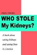 Who Stole My Kidneys? A Book About Saving Kidneys and Saving Lives in America