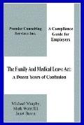 Family And Medical Leave Act A Dozen Years Of Confusion A Compliance Guide For Employers