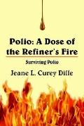 Polio:A Dose Of The Refiner's Fire Surviving Polio