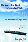 Sky Is The Limit In International Trade How To Make A Fortune In Import Business