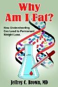 Why Am I Fat? How Understanding Can Lead to Permanent Weight Loss.