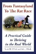 From Fantasyland To The Rat Race A Practical Guide To Thriving In The Real World