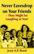 Never Eavesdrop on Your Friends They Might Be Laughing at You!