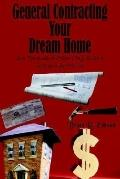 General Contracting Your Dream Home: Save Thousands of Dollars Using the Same Techniques the...