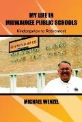 My Life in Milwaukee Public Schools Kindergarten to Retirement