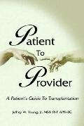 Patient to Provider A Patient's Guide to Transplantation