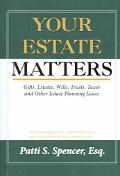 Your Estate Matters Gifts, Estates, Wills, Trusts, Taxes And Other Estate Planning Issues