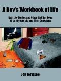 Boy's Workbook of Life:Real Life Stories And Other Stuff for Boys, 10 to 16 Years Old And Th...