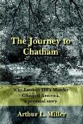 Journey to Chatham Why Emmett Till's Murder Changed America, a Personal Story