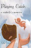 Playing Catch A Midwife's Memoirs