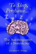'to Sleep, Perchance.' The Autobiography of a Narcoleptic