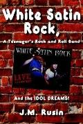 White Satin Rock, a Teenager's Rock And Roll Band