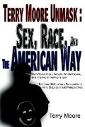 Terry Moore Unmask, Sex, Race, And the American Way The Truth About Black People, White Peop...