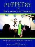 Puppetry in Education And Therapy Unlocking Doors to the Mind And Heart