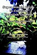 Super Simple Guide to Creating Hawaiian Gardens For Kama`aina and Malihini