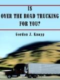 Is over the Road Trucking for You?