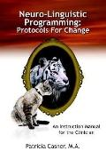 Neuro-linguistic Programming Protocols for Change An Instruction Manual for the Clinician