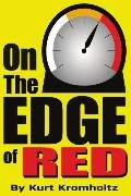 On the Edge of Red How I Achieved a Modicum of Success And Remained Sane in Nearly 40 Years ...