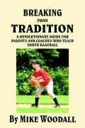 Breaking From Tradition A Revolutionary Guide For Parents And Coaches Who Teach Youth Baseball
