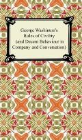 George Washington's Rules of Civility and Decent Behaviour in Company and Conversation