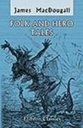 Folk and Hero Tales : Collected, Edited, Translated, and Annotated by J. MacDougall, with an...