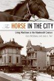 The Horse in the City: Living Machines in the Nineteenth Century (Animals, History, Culture)