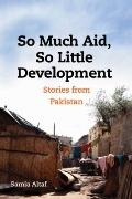 So Much Aid, So Little Development: Stories from Pakistan (Woodrow Wilson Center Press)