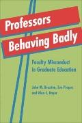 Professors Behaving Badly : Faculty Misconduct in Graduate Education