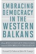 Embracing Democracy in the Western Balkans : From Post-Conflict Struggles Toward European In...
