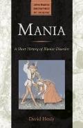 Mania : A Short History of Bipolar Disorder