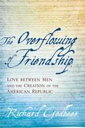 Overflowing of Friendship : Love Between Men and the Creation of the American Republic