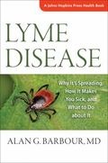 Lyme Disease : Why It's Spreading, How It Makes You Sick, and What to Do about It