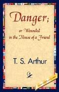 Danger: Or Wounded in the House of a Friend