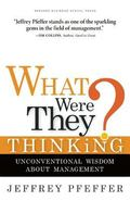 What Were They Thinking? Unconventional Wisdom About Management