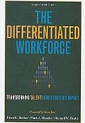 Differentiated Workforce: Transforming Talent into Strategic Impact