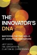 Innovator's DNA : Mastering the Five Skills of Disruptive Innovators