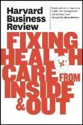 Harvard Business Review on Fixing Healthcare from Inside and Out