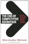End of Competitive Advantage : How to Keep Your Strategy Moving As Fast As Your Business
