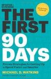 The First 90 Days: Proven Strategies for Getting Up to Speed Faster and Smarter, Updated and...