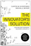 Innovator's Solution, Revised and Expanded : Creating and Sustaining Successful Growth