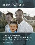 I Live in Two Homes : Adjusting to Divorce and Remarriage