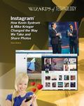 Instagram : How Kevin Systrom and Mike Krieger Changed the Way We Take and Share Photos