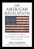 American Revelation: Ten Ideals That Shaped Our Country from the Puritans to the Cold War