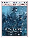 American Hero The Story of Joshua Chamberlain and the American Civil War