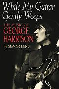 While My Guitar Gently Weeps The Music of George Harrison