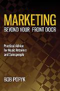 Marketing Beyond Your Front Door: Practical Advice for Music Retailers and Salespeople