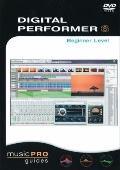 Digital Performer 6 : Beginner Level Music Pro Guides Series