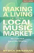 Making a Living in Your Local Music Market: Realizing Your Marketing Potential (Fourth Editi...
